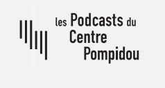 Les podcasts du Centre Pompidou