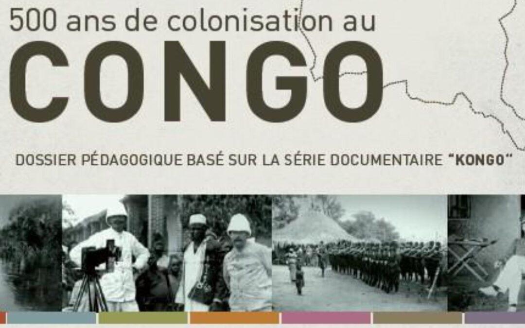 500 ans de colonisation au Congo : dossier pédagogique basé sur la série documentaire Kongo