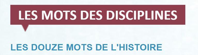 LES MOTS DE LA DISCIPLINE: LES DOUZE MOTS DE L'HISTOIRE