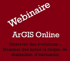 Webinaire – ArGIS Online – Observer des évolutions et dessiner des zones (à risque, de chalandise, d'exclusion)
