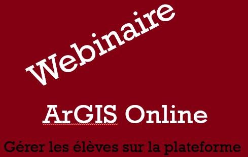 Webinaire – ArcGIS Online – Gestion des élèves sur la plateforme