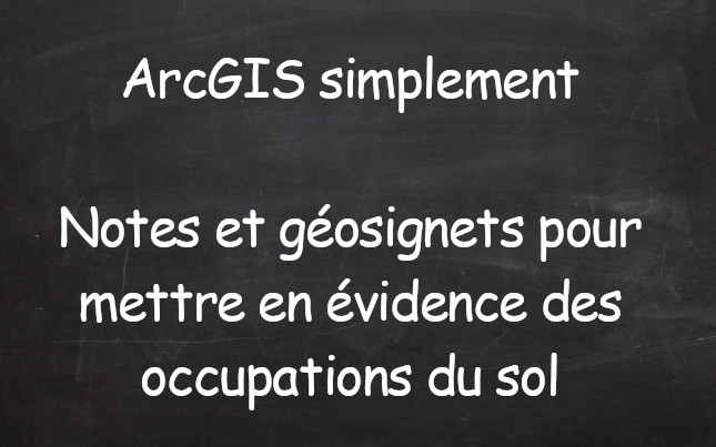 Annoter une carte (notes et géosignets) pour illustrer une occupation du sol – Manipulation d'un SIG